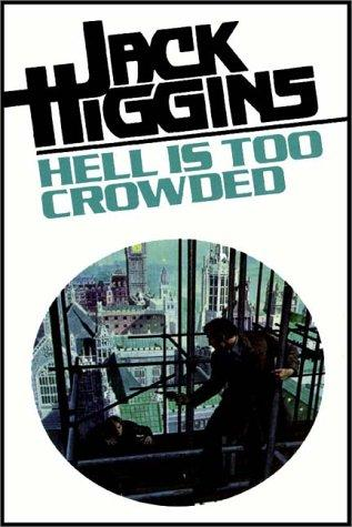 Hell Is Too Crowded by Jack Higgins
