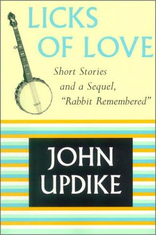"""Licks Of Love :short Stories And A Sequel, """"Rabbit Remembered"""""""