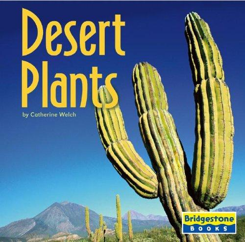 Desert Plants (Life in the World's Biomes) by Catherine A. Welch