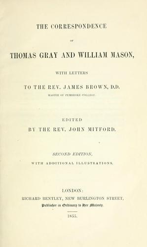 The correspondence of Thomas Gray and William Mason ; with letters to the Rev. James Brown