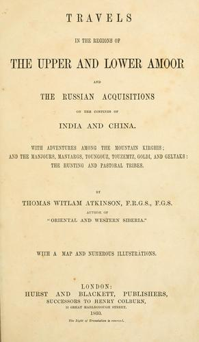 Travels in the regions of the upper and lower Amoor, and the Russian acquisitions on the confines of India and China.
