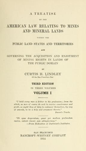 A treatise on the American law relating to mines and mineral lands within the public land states and territories and governing the acquisition and enjoyment of mining rights in lands of public domain