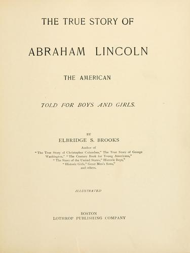 The true story of Abraham Lincoln, the American