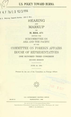 U.S. policy toward Burma by United States. Congress. House. Committee on Foreign Affairs. Subcommittee on Asia and the Pacific.