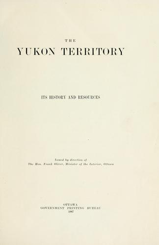 The Yukon Territory, its history and resources.