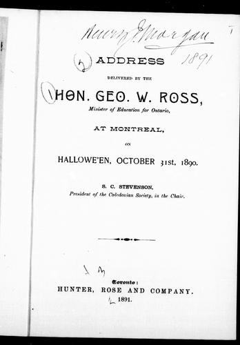 Address delivered by the Hon. Geo. W. Ross, Minister of Education for Ontario, at Montreal, on Hallowe'en, October 31st, 1890