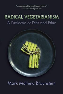Radical Vegetarianism by Mark Mathew Braunstein.