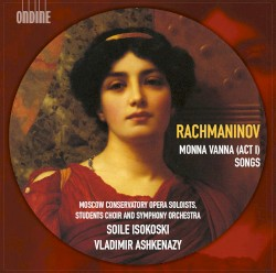 Monna Vanna (Act I) / Songs by Rachmaninov ;   Moscow Conservatory Opera Soloists ,   Students Choir    and Symphony Orchestra ,   Soile Isokoski ,   Vladimir Ashkenazy