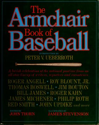 Cover of: The armchair book of baseball | edited by John Thorn ; illustrations by James Stevenson ; foreword by Peter V. Ueberroth.