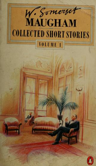 The Collected Short Stories of W. Somerset Maugham, Vol. 1 by W. Somerset Maugham