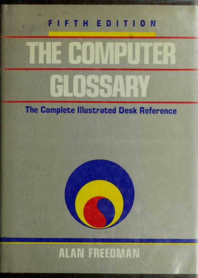 The computer glossary by Alan Freedman