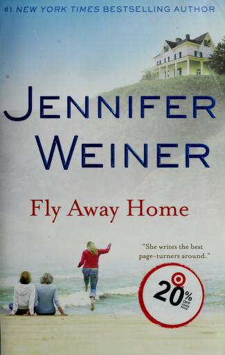 Cover of: Fly away home | Jennifer Weiner
