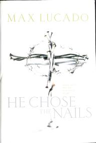 Cover of: He chose the nails | Max Lucado