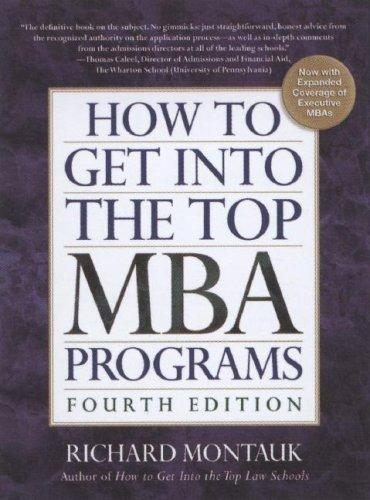 How To Get Into the Top MBA Programs, 4th Edition (How to Get Into the Top Mba Programs) by J.D., Richard Montauk