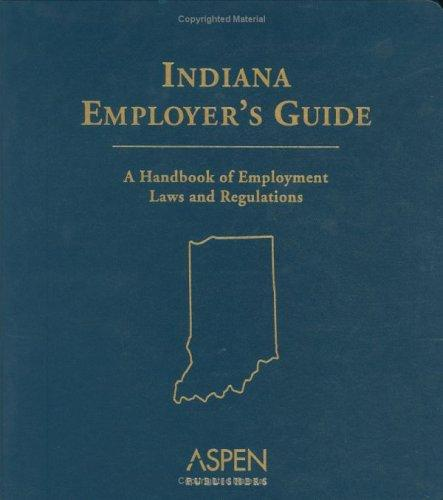 Indiana Employer's Guide 2004 by Aspen Publishers