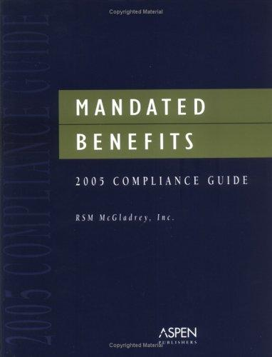 Mandated Benefits 2005 Compliance Guide by RMS McGladrey Inc