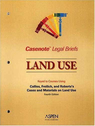 Land Use, Keyed to Callies, Freilich & Roberts (Casenote Legal Briefs) by Casenotes