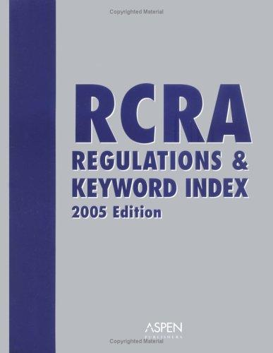 RCRA Regulations & Keyword Index, 2005 Edition (Book w/bind-in CD-ROM) by Aspen Publishers