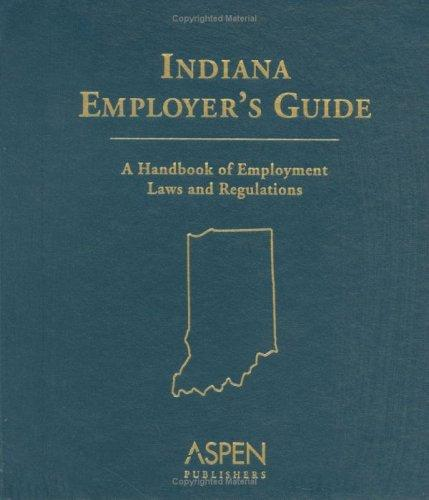 Indiana Employer's Guide by Aspen Publishers Editorial