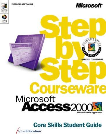 Microsoft  Access 2000 Step by Step Courseware Core Skills Class Pack by ActiveEducation