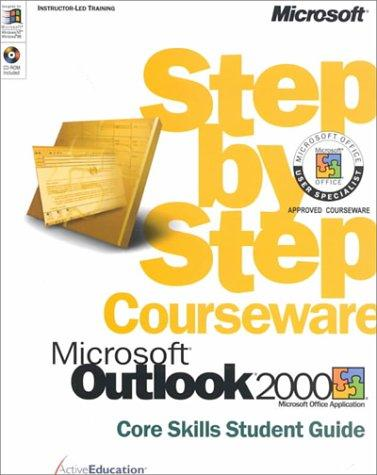 Microsoft Outlook 2000 Step by Step Courseware Core Skills Student Guide (w/CD-ROM) by ActiveEducation