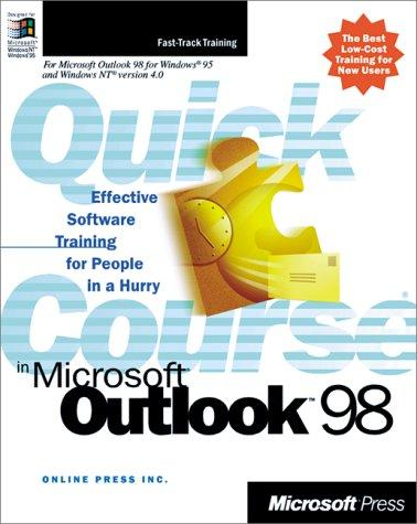 Quick Course(r) in Microsoft(r) Outlook(tm) 98 by Online Press Inc.