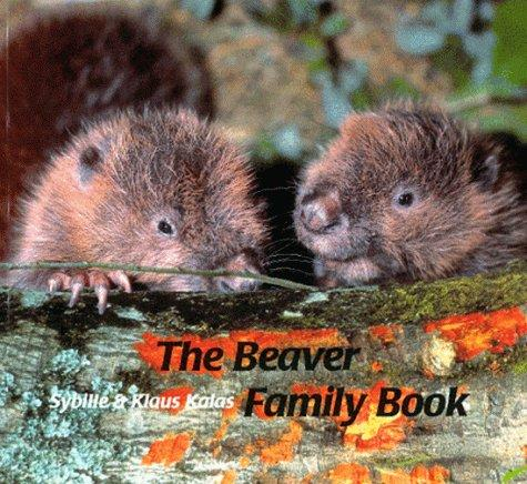 Beaver Family Book, The (Animal Families) by Sybille and Klaus Kalas