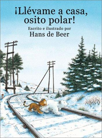 Llevame a Casa, Osito Polar! (Little Polar Bear, Take Me Home!) by H deBeer