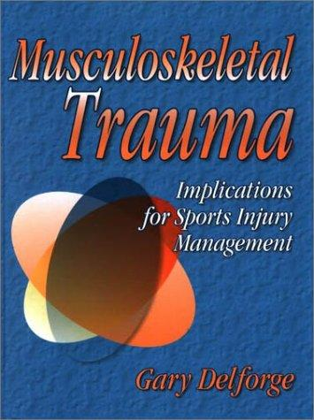 Musculoskeletal Trauma by Gary Delforge