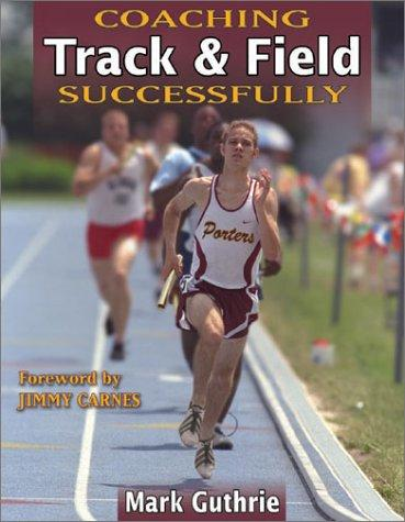 Coaching Track & Field Successfully (Coaching Successfully Series, 4000) by Mark Guthrie
