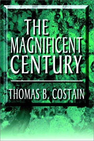 The Magnificent Century by Thomas B. Costain