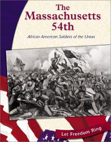 The Massachusetts 54th: African American Soldiers of the Union (Let Freedom Ring: the Civil War) by Gina DeAngelis