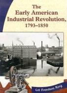 The Early American Industrial Revolution, 1793-1850 (Let Freedom Ring: the New Nation) by