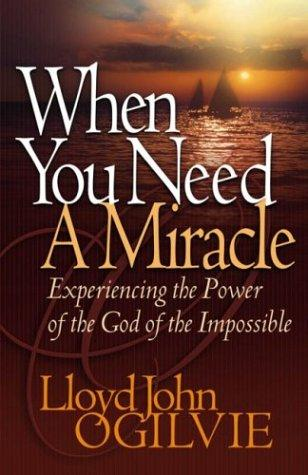 When you need a miracle by Lloyd John Ogilvie
