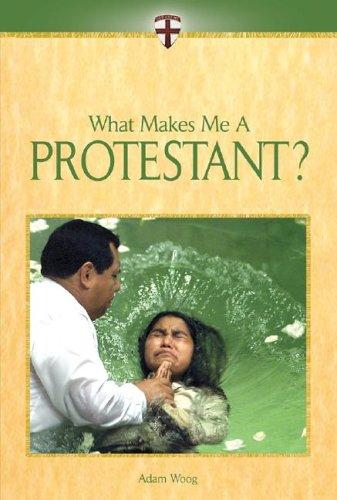 What Makes Me A... ? - Protestant (What Makes Me A... ?) by Adam Woog