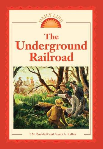 Daily Life - The Underground Railroad (Daily Life) by Stuart A. Kallen