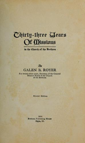 Thirty-three years of missions in the Church of the Brethren by Galen Brown Royer