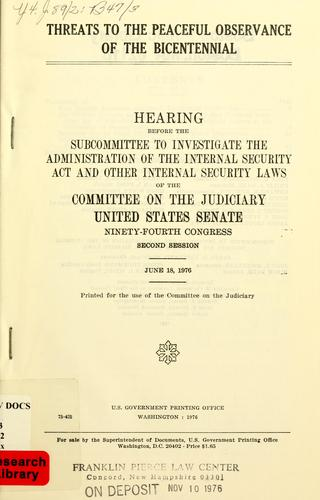 Threats to the peaceful observance of the bicentennial by United States. Congress. Senate. Committee on the Judiciary. Subcommittee to Investigate the Administration of the Internal Security Act and Other Internal Security Laws.