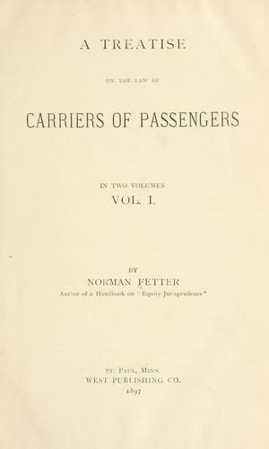 A treatise on the law of carriers of passengers by Norman Fetter