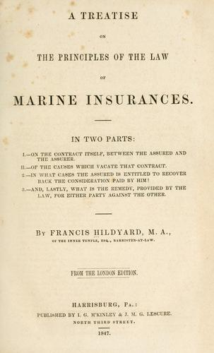 A treatise on the principles of the law of marine insurances by Francis Hildyard