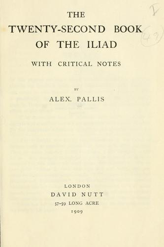 The Twenty-Second Book of the Iliad with critical notes by Alex. Pallis. by Homer