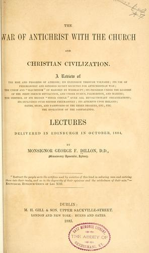 War of antichrist with the Church and Christian civilization by George F. Dillon