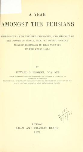A year amongst the Persians by Edward Granville Browne