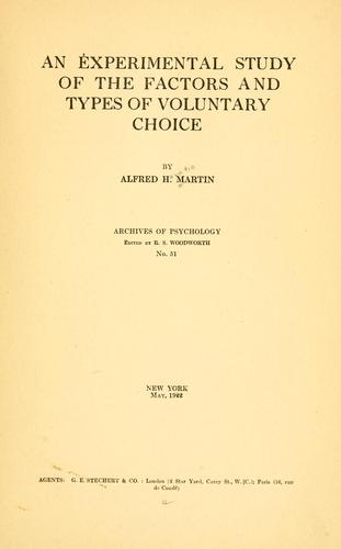An experimental study of the factors and types of voluntary choice by Alfred Horatio Martin