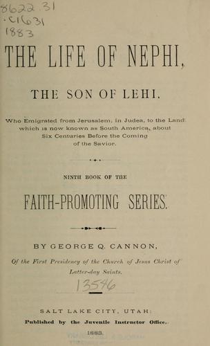 The life of Nephi, the son of Lehi by George Q. Cannon
