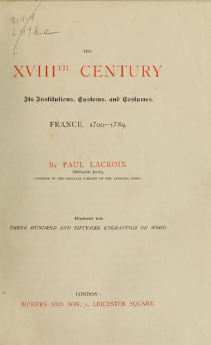 The XVIIIth century; its institutions, customs, and costumes by P. L. Jacob