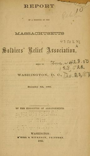 Report of a meeting of the Massachusetts Soldiers' Relief Association by Massachusetts Soldiers' Relief Association.