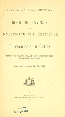Report of Commission to investigate the existence of tuberculosis in cattle by New Jersey. Commission to investigate the existence of tuberculosis in cattle