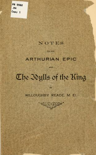 Notes on the Arthurian epic and the Idylls of the king by Willoughby Reade