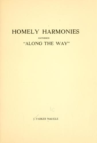 "Homely harmonies gathered ""along the way"" by James Parker Naugle"
